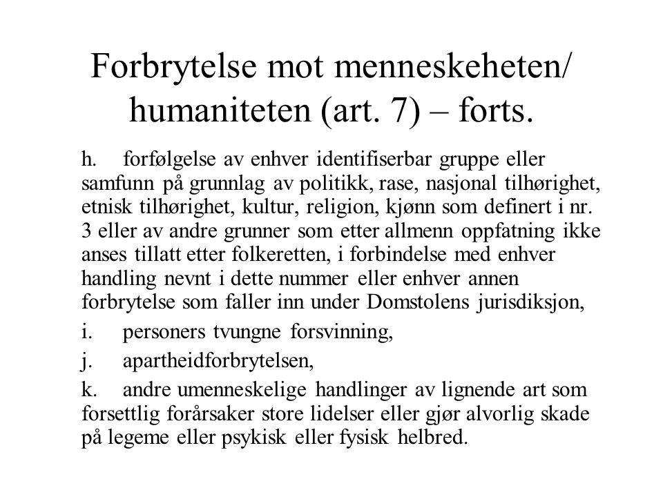 Forbrytelse mot menneskeheten/ humaniteten (art. 7) – forts.
