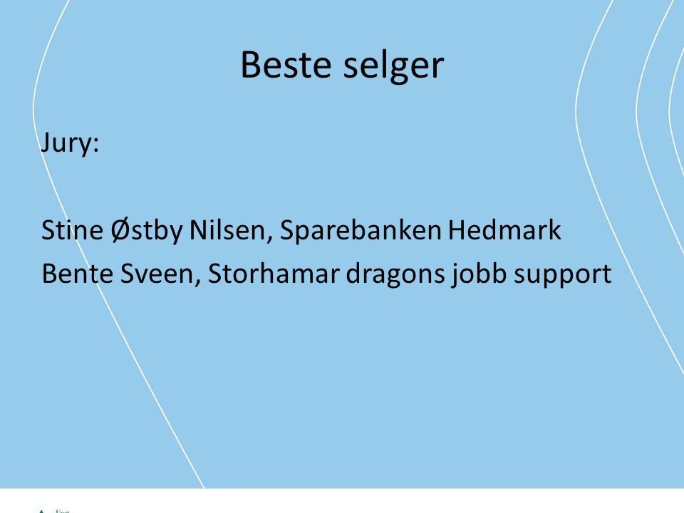 Beste selger Jury: Stine Østby Nilsen, Sparebanken Hedmark Bente Sveen, Storhamar dragons jobb support