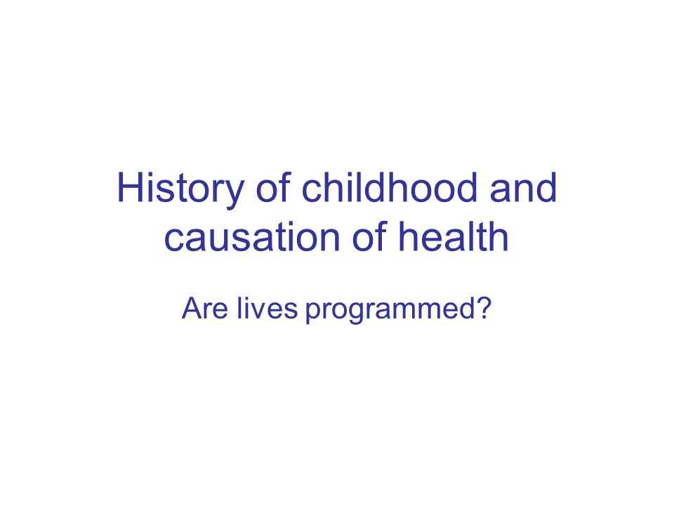 History of childhood and causation of health