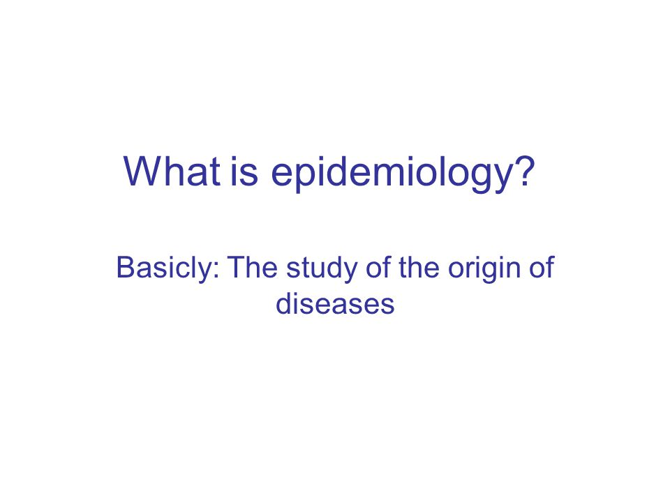 Basicly: The study of the origin of diseases