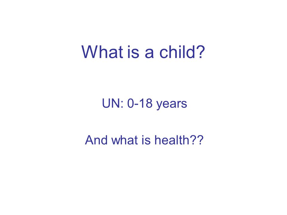 UN: 0-18 years And what is health