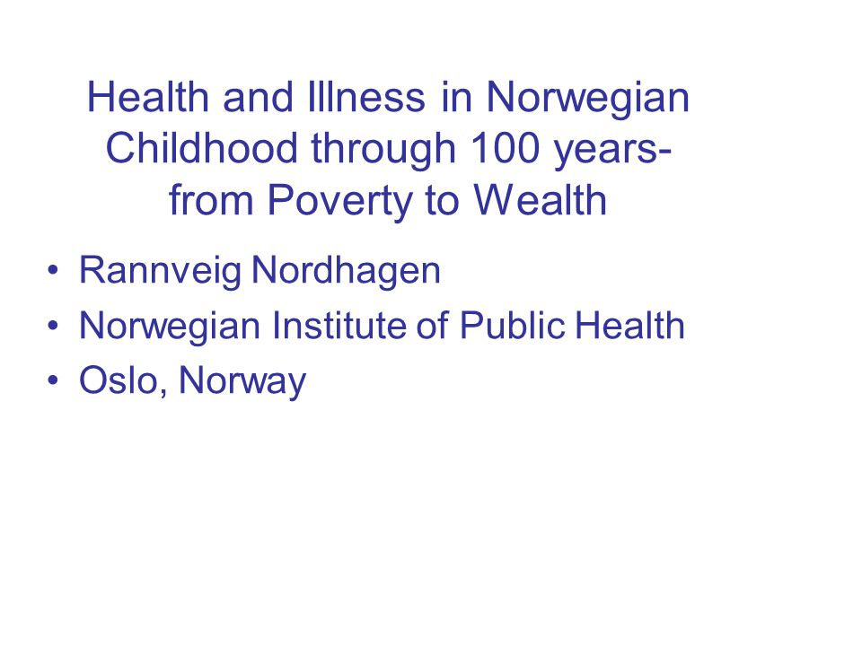 Health and Illness in Norwegian Childhood through 100 years- from Poverty to Wealth