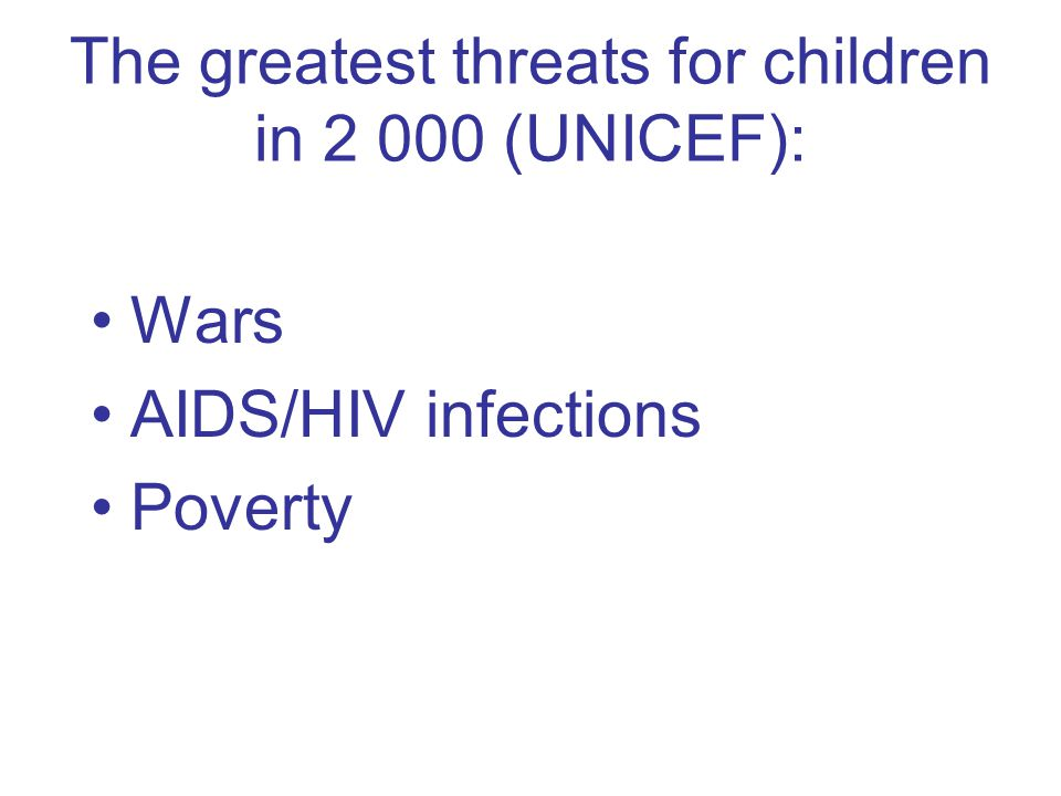 The greatest threats for children in 2 000 (UNICEF):