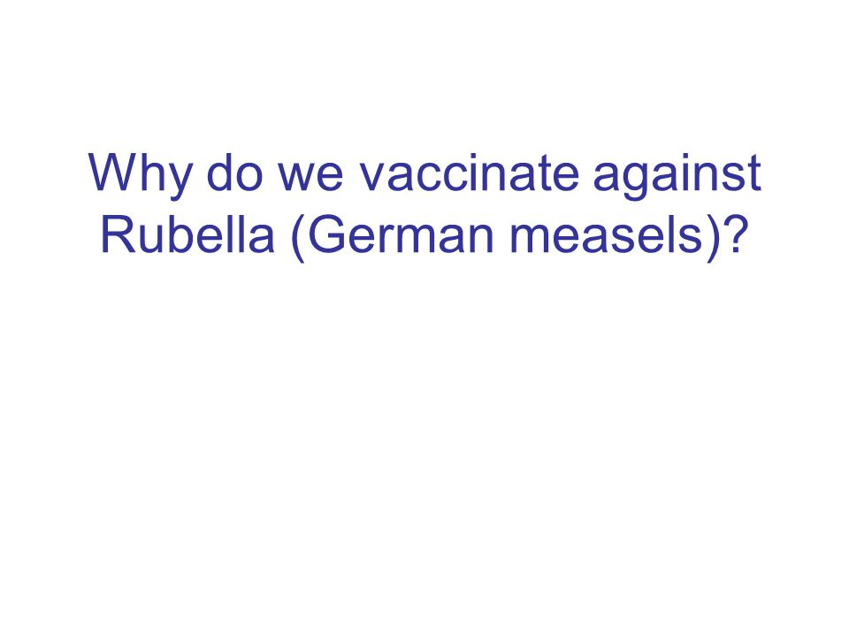 Why do we vaccinate against Rubella (German measels)