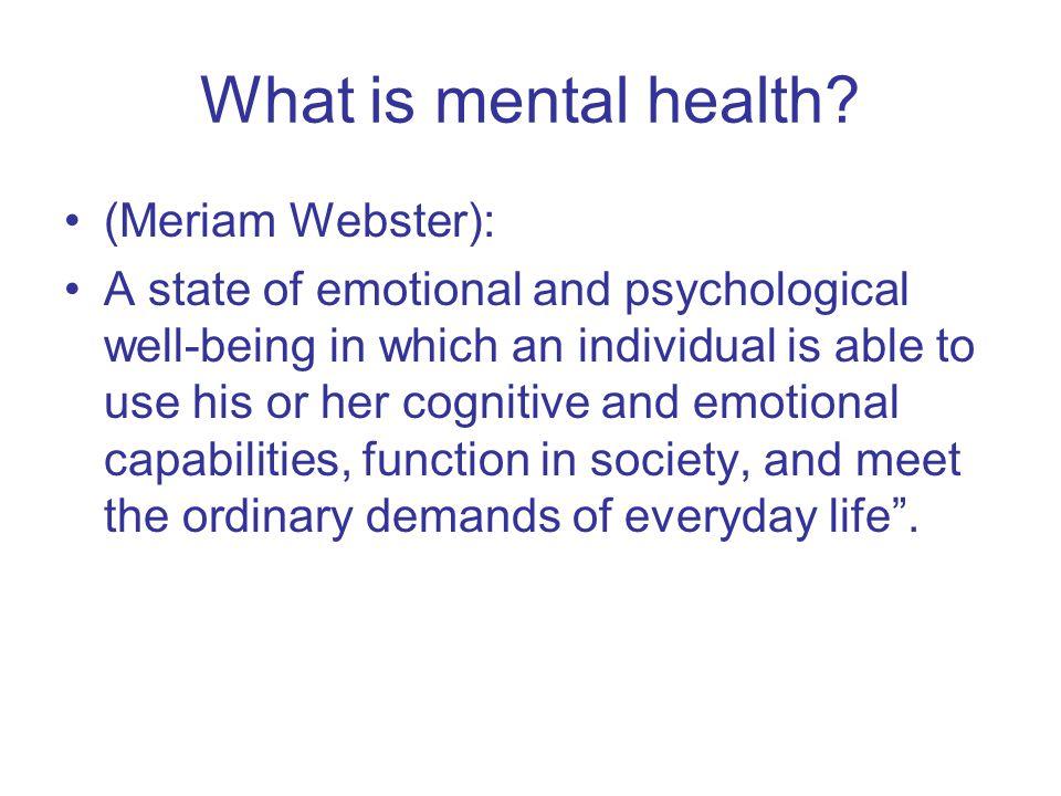 What is mental health (Meriam Webster):
