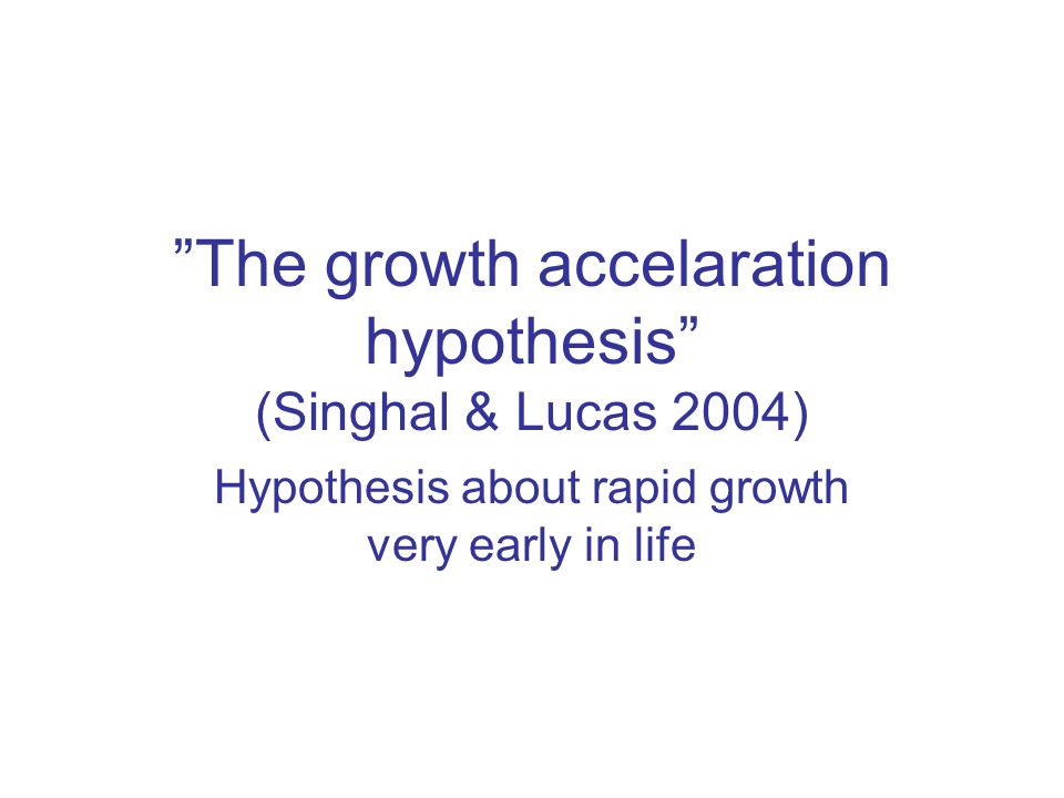 The growth accelaration hypothesis (Singhal & Lucas 2004)