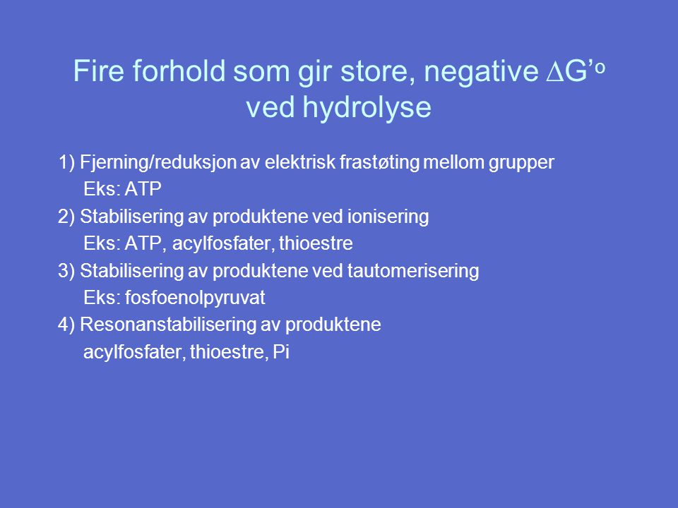 Fire forhold som gir store, negative DG'o ved hydrolyse