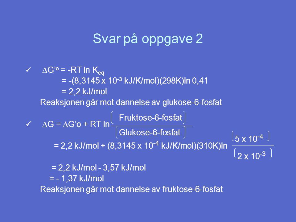 Svar på oppgave 2 = -(8,3145 x 10-3 kJ/K/mol)(298K)ln 0,41