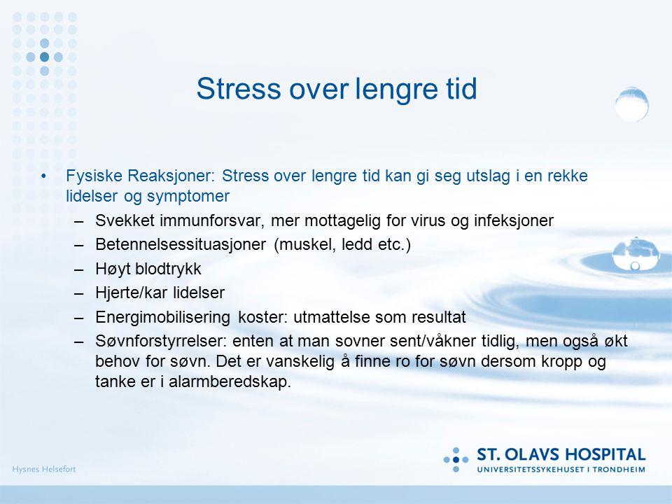 Stress over lengre tid Fysiske Reaksjoner: Stress over lengre tid kan gi seg utslag i en rekke lidelser og symptomer.