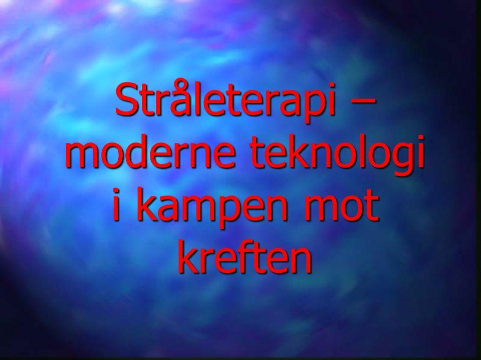Stråleterapi – moderne teknologi i kampen mot kreften