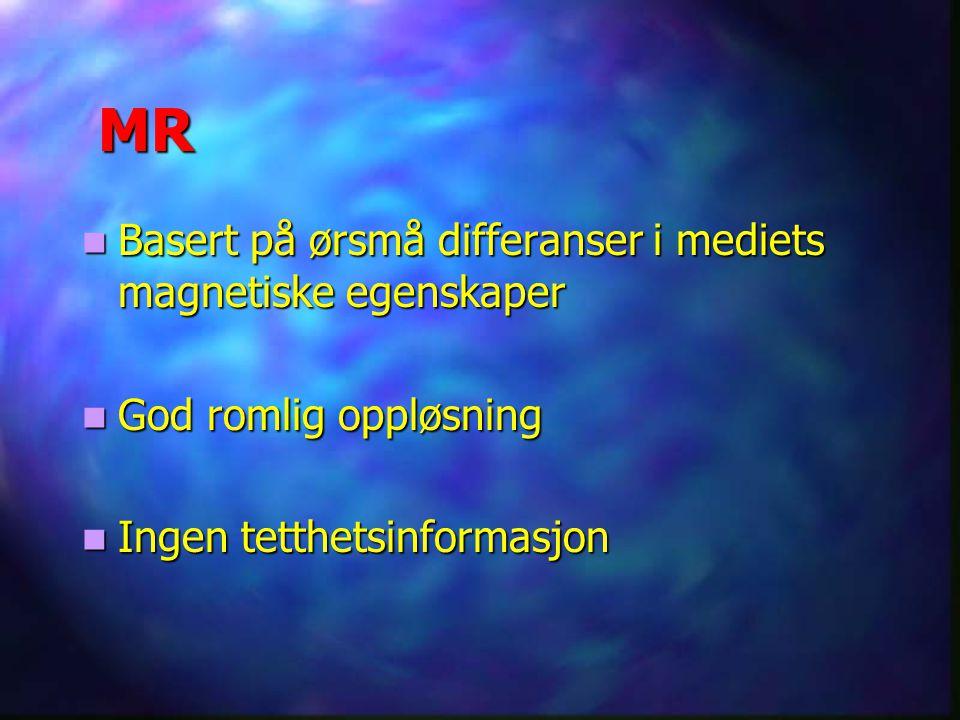 MR Basert på ørsmå differanser i mediets magnetiske egenskaper