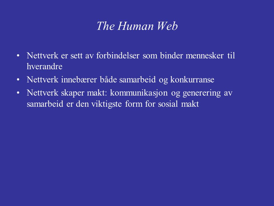 The Human Web Nettverk er sett av forbindelser som binder mennesker til hverandre. Nettverk innebærer både samarbeid og konkurranse.
