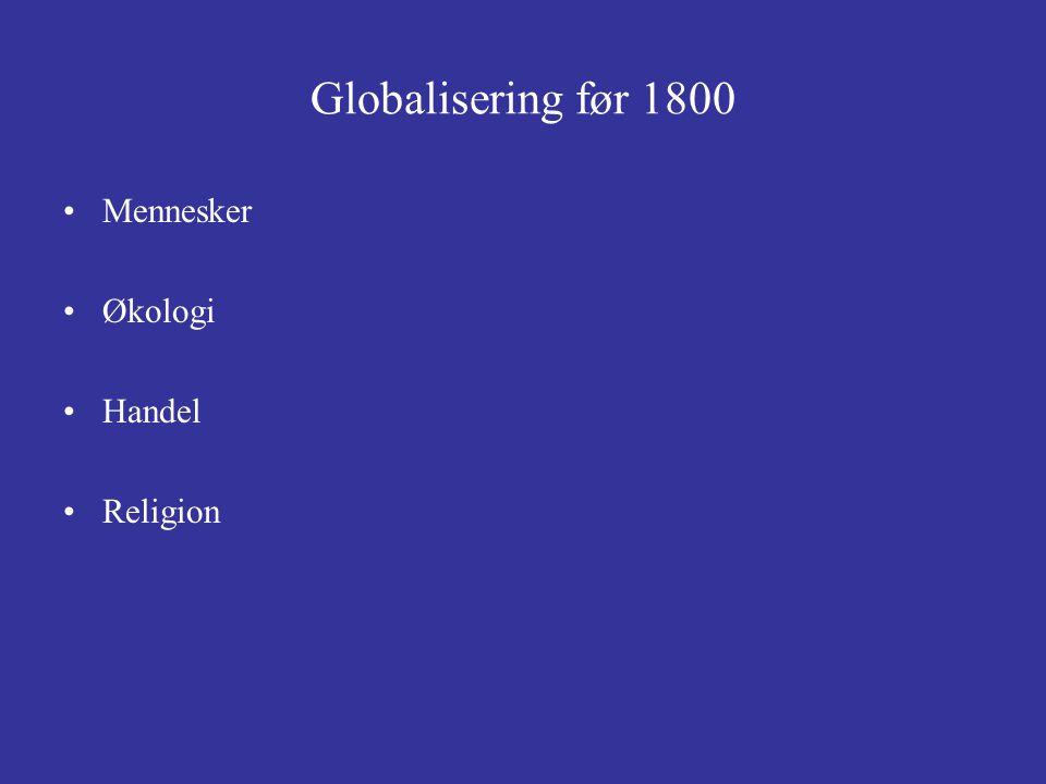 Globalisering før 1800 Mennesker Økologi Handel Religion