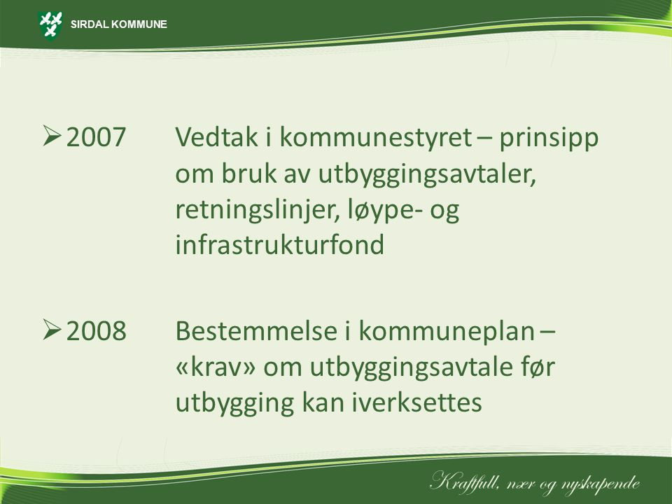 2007. Vedtak i kommunestyret – prinsipp. om bruk av utbyggingsavtaler,