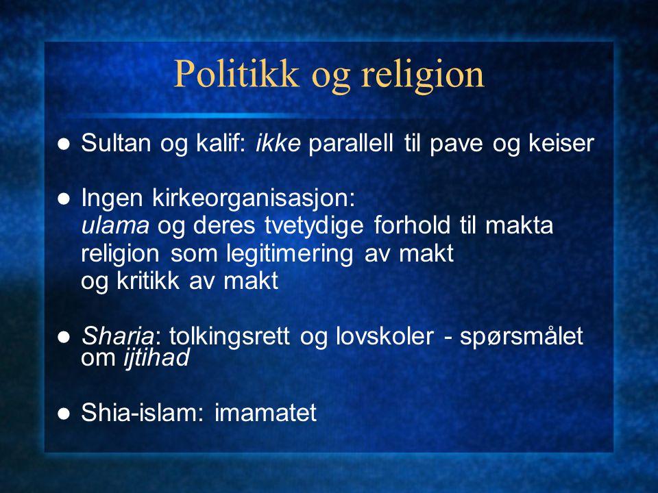Politikk og religion Sultan og kalif: ikke parallell til pave og keiser. Ingen kirkeorganisasjon: ulama og deres tvetydige forhold til makta.