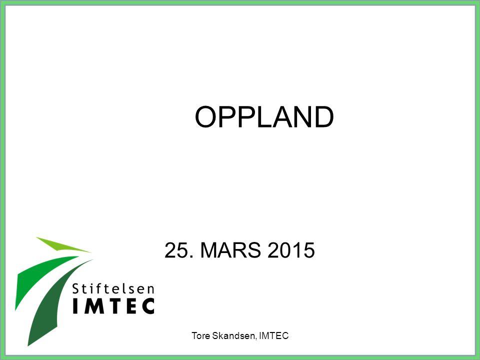 OPPLAND 25. MARS 2015 Tore Skandsen, IMTEC
