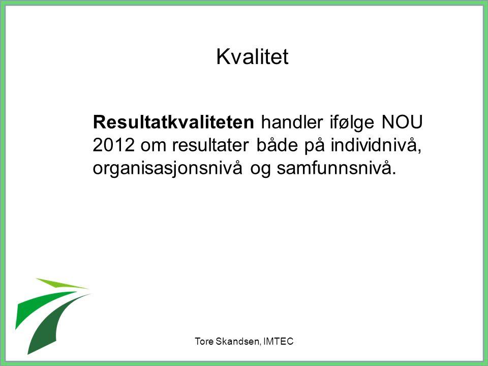 Kvalitet Resultatkvaliteten handler ifølge NOU 2012 om resultater både på individnivå, organisasjonsnivå og samfunnsnivå.