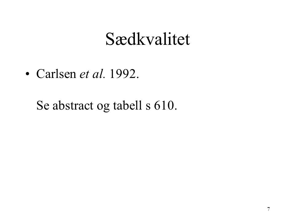 Sædkvalitet Carlsen et al. 1992. Se abstract og tabell s 610.