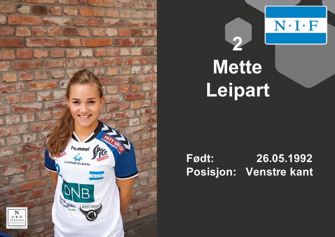 2 Mette Leipart Født: 26.05.1992 Posisjon: Venstre kant