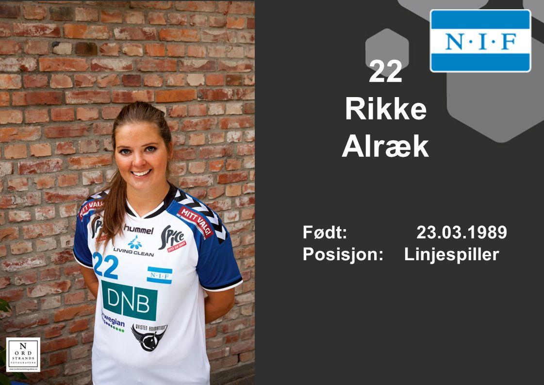 22 Rikke Alræk Født: 23.03.1989 Posisjon: Linjespiller