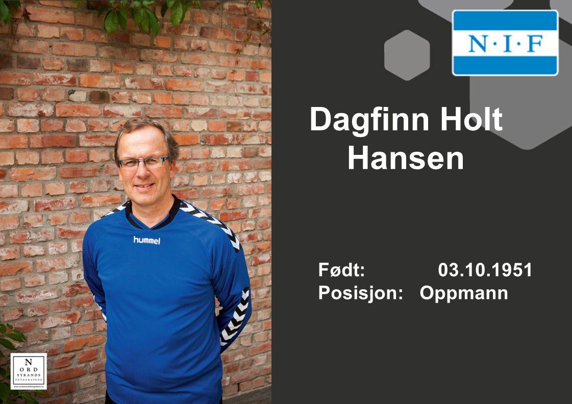Dagfinn Holt Hansen Født: 03.10.1951 Posisjon: Oppmann