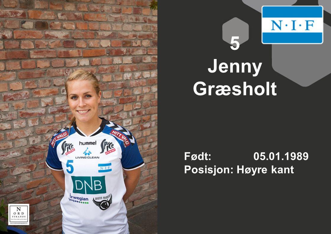5 Jenny Græsholt Født: 05.01.1989 Posisjon: Høyre kant