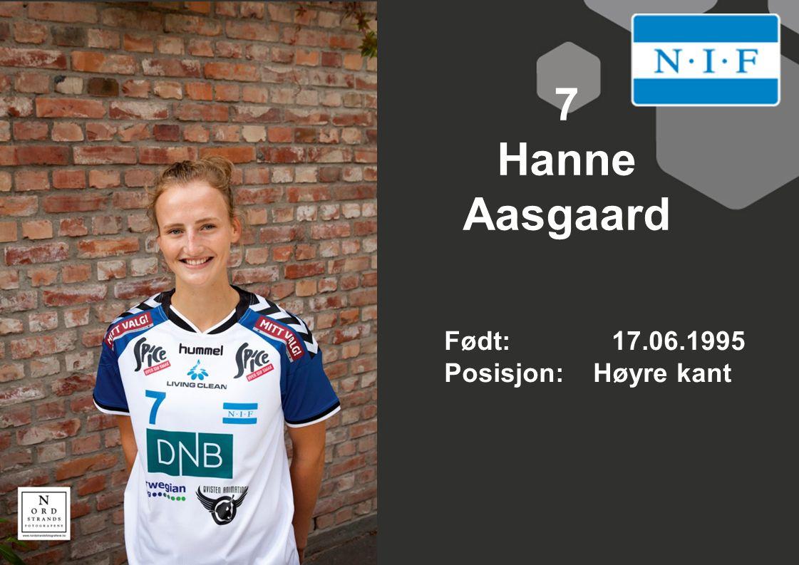 7 Hanne Aasgaard Født: 17.06.1995 Posisjon: Høyre kant