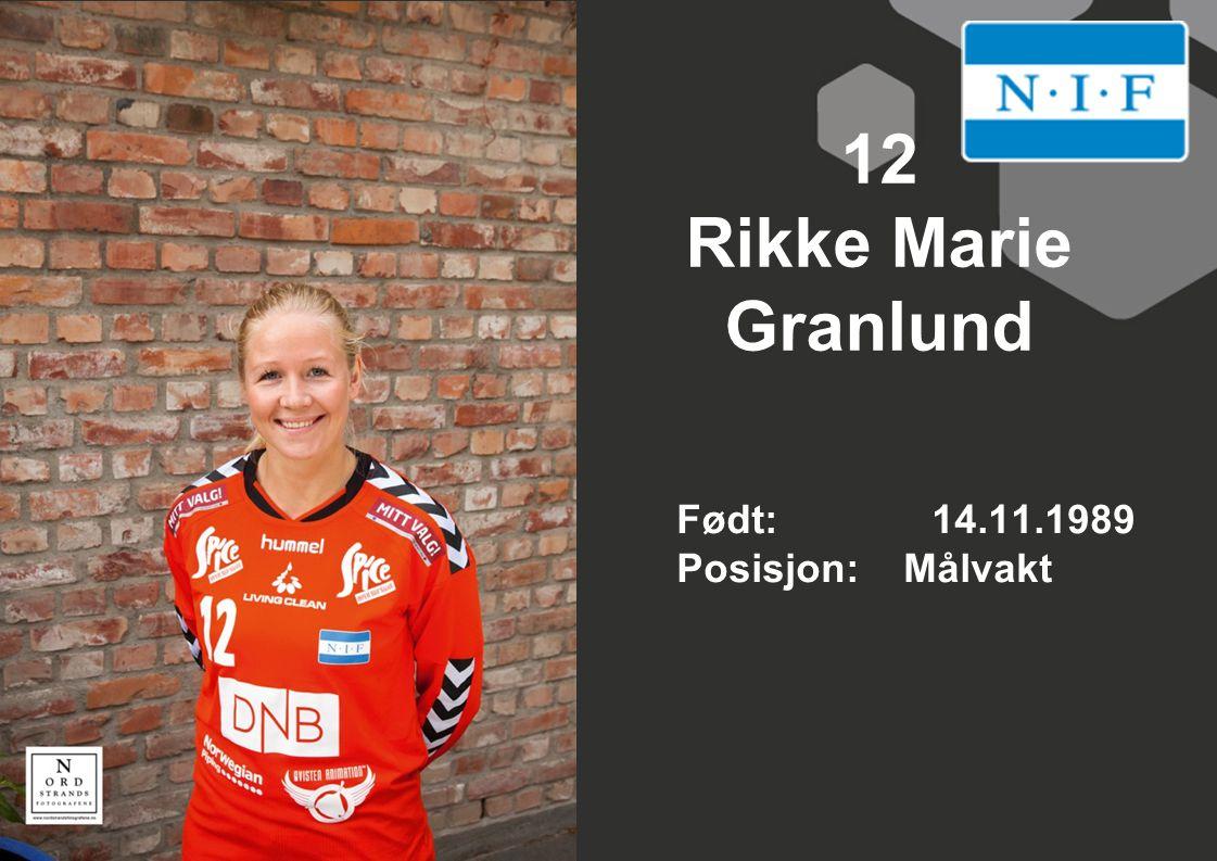 12 Rikke Marie Granlund Født: 14.11.1989 Posisjon: Målvakt