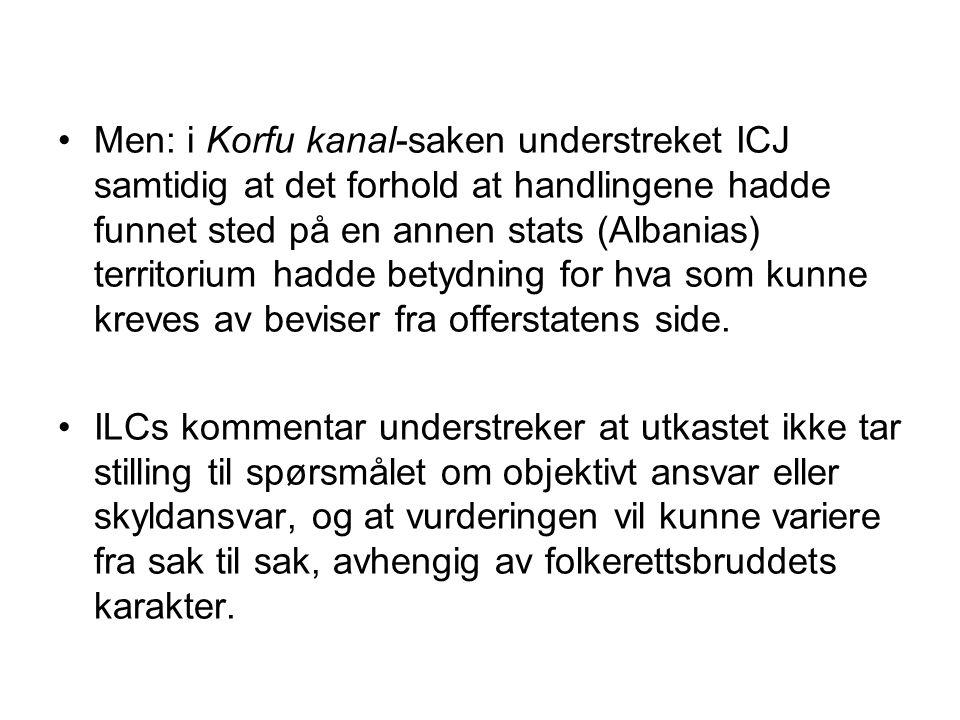 Men: i Korfu kanal-saken understreket ICJ samtidig at det forhold at handlingene hadde funnet sted på en annen stats (Albanias) territorium hadde betydning for hva som kunne kreves av beviser fra offerstatens side.