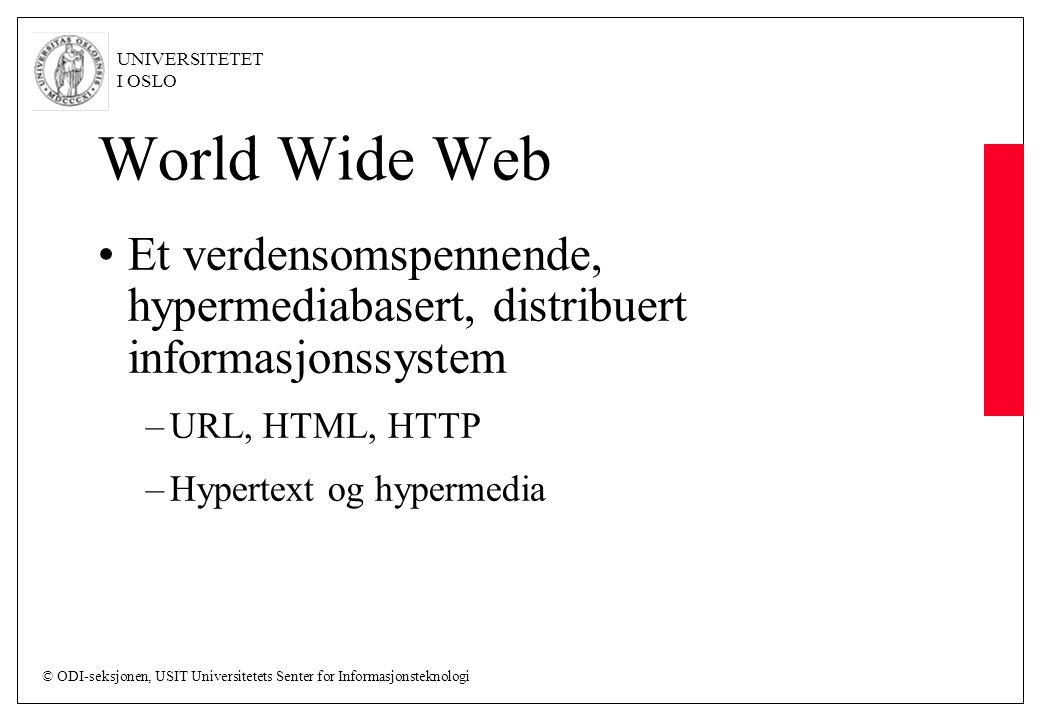 World Wide Web Et verdensomspennende, hypermediabasert, distribuert informasjonssystem. URL, HTML, HTTP.