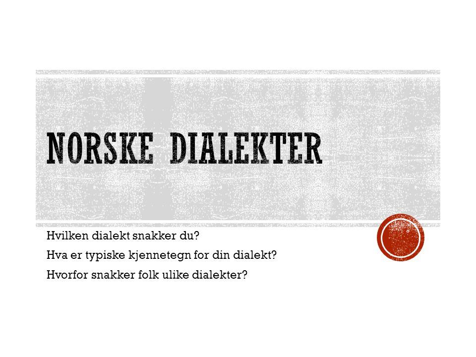 NORSKE DIALEKTER Hvilken dialekt snakker du