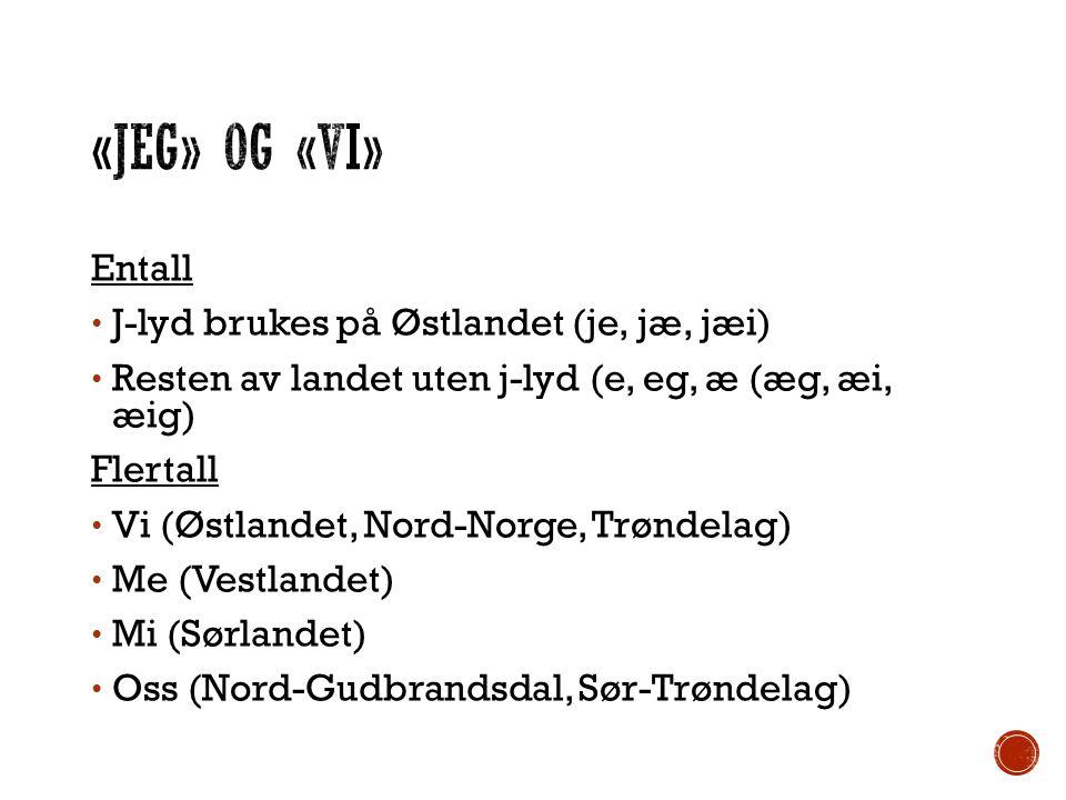 «Jeg» og «vi» Entall J-lyd brukes på Østlandet (je, jæ, jæi)