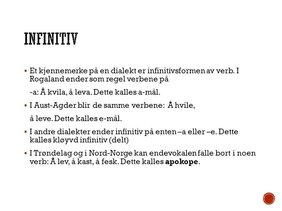 Infinitiv Et kjennemerke på en dialekt er infinitivsformen av verb. I Rogaland ender som regel verbene på.