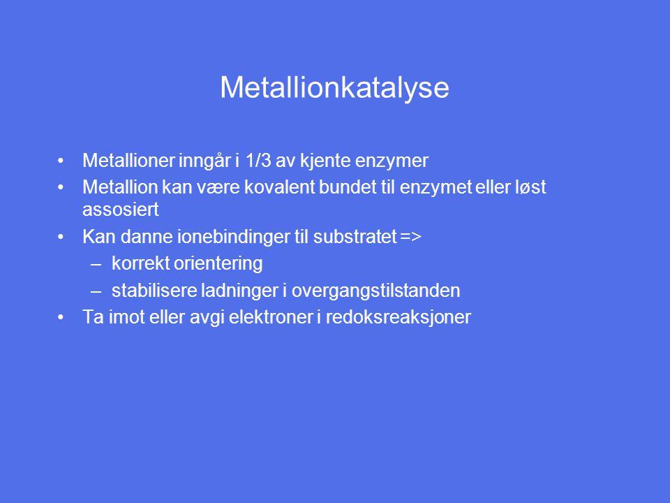 Metallionkatalyse Metallioner inngår i 1/3 av kjente enzymer