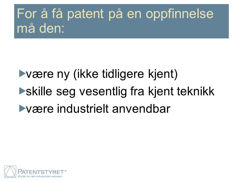 For å få patent på en oppfinnelse må den: