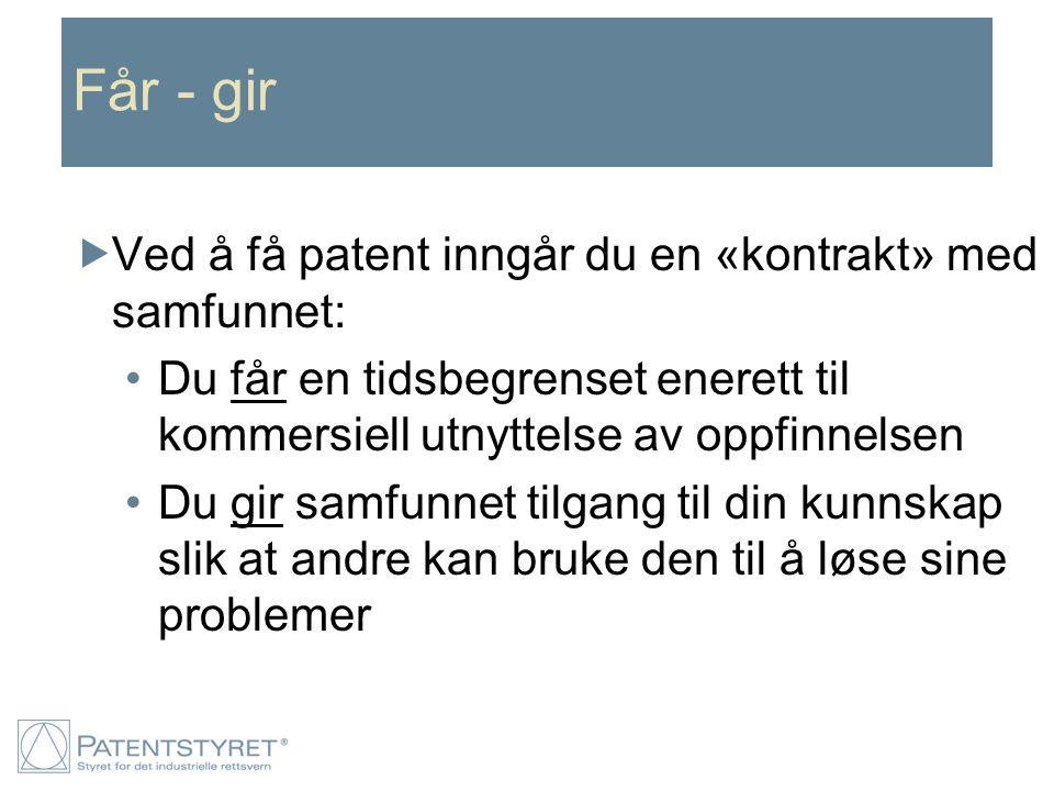 Får - gir Ved å få patent inngår du en «kontrakt» med samfunnet: