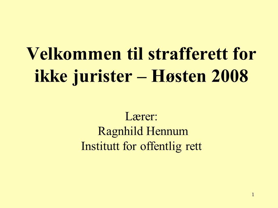 Velkommen til strafferett for ikke jurister – Høsten 2008 Lærer: Ragnhild Hennum Institutt for offentlig rett