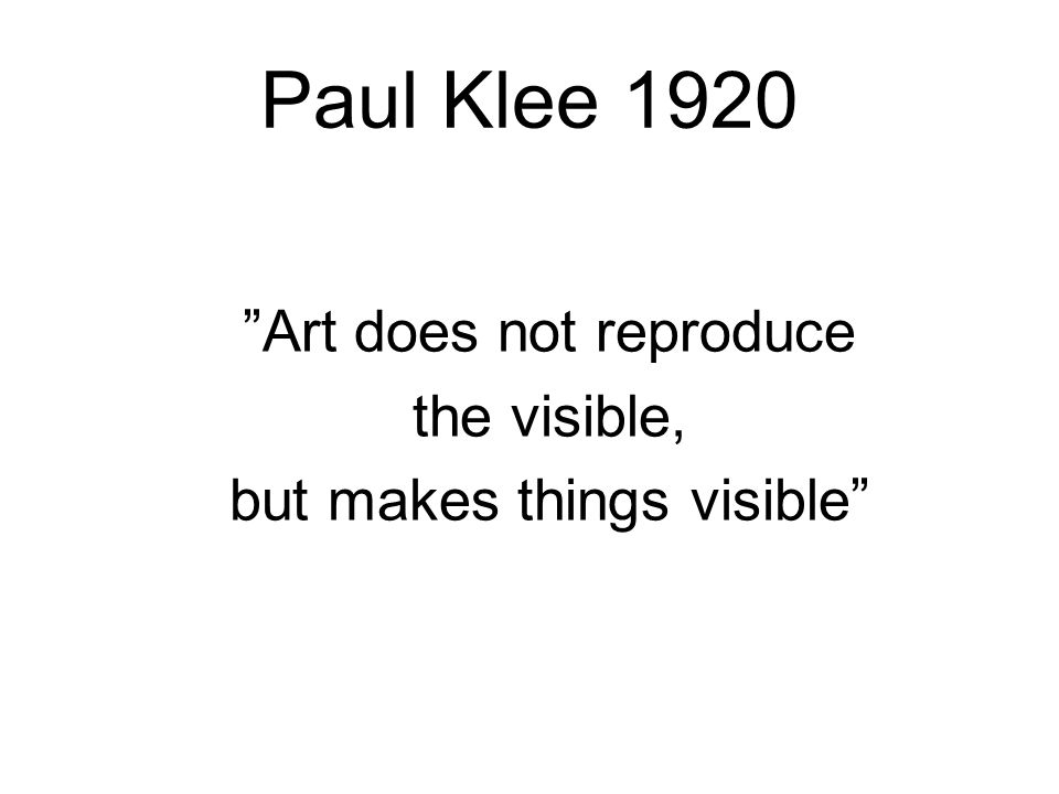 Paul Klee 1920 Art does not reproduce the visible,