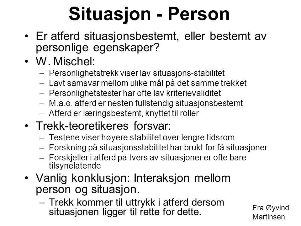 Situasjon - Person Er atferd situasjonsbestemt, eller bestemt av personlige egenskaper W. Mischel: