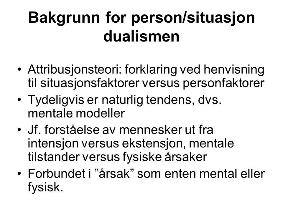 Bakgrunn for person/situasjon dualismen