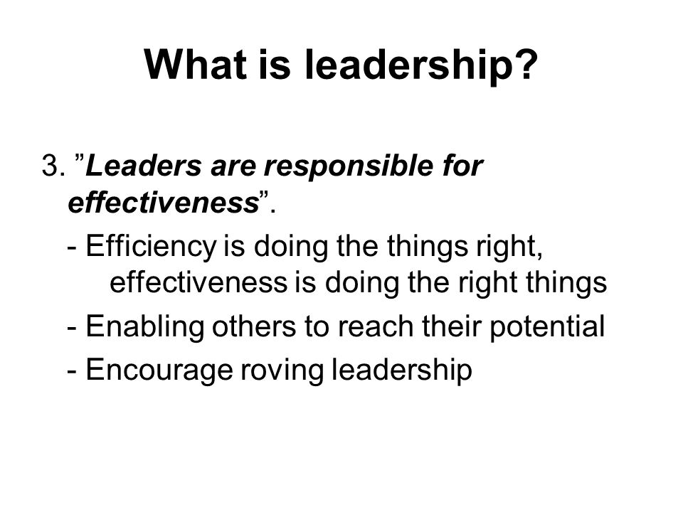 What is leadership 3. Leaders are responsible for effectiveness .