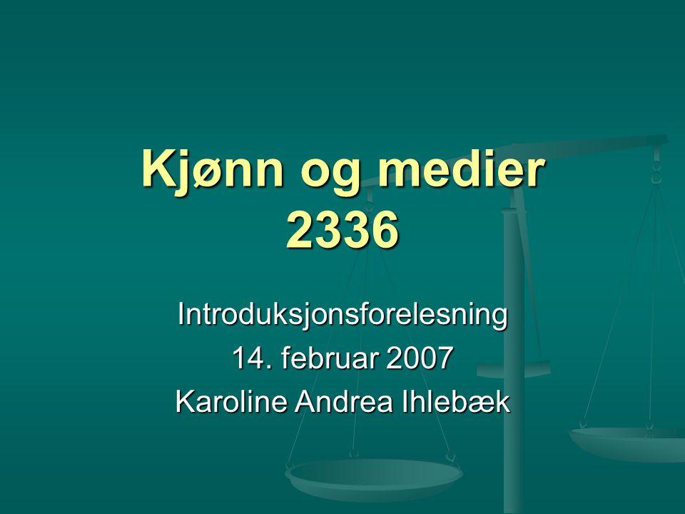 Introduksjonsforelesning 14. februar 2007 Karoline Andrea Ihlebæk
