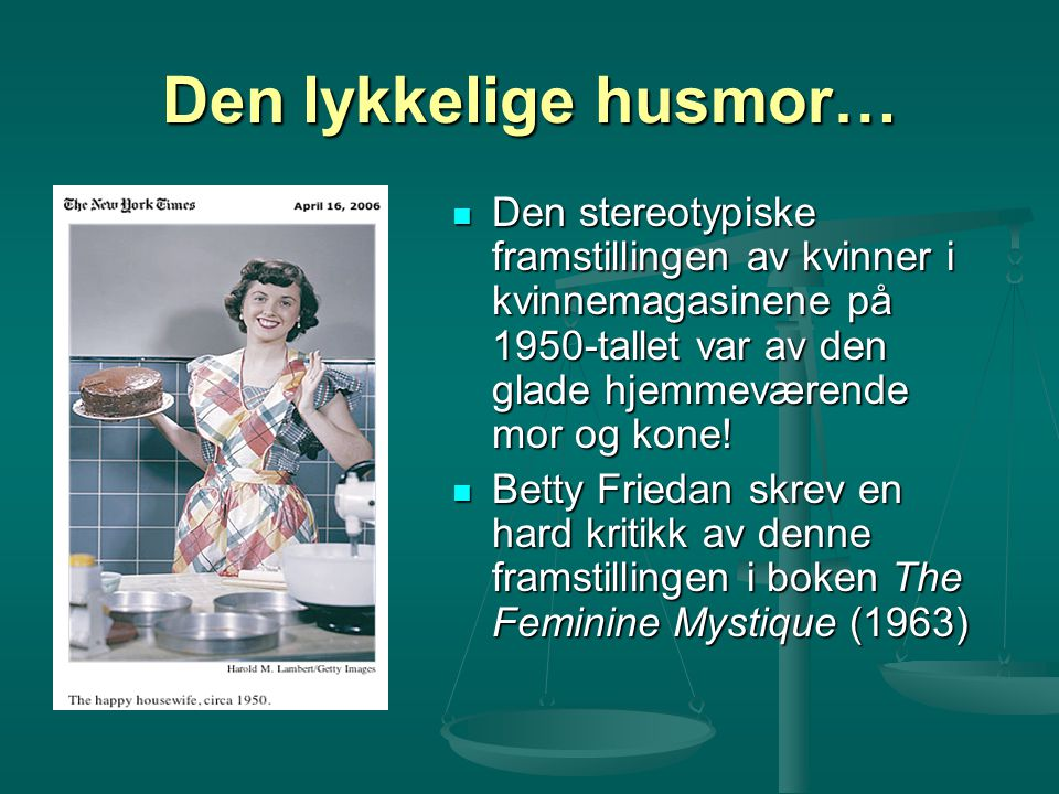 Den lykkelige husmor… Den stereotypiske framstillingen av kvinner i kvinnemagasinene på 1950-tallet var av den glade hjemmeværende mor og kone!