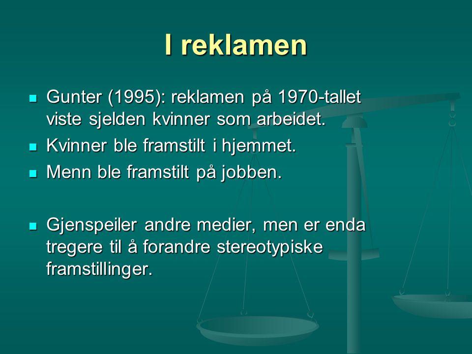 I reklamen Gunter (1995): reklamen på 1970-tallet viste sjelden kvinner som arbeidet. Kvinner ble framstilt i hjemmet.