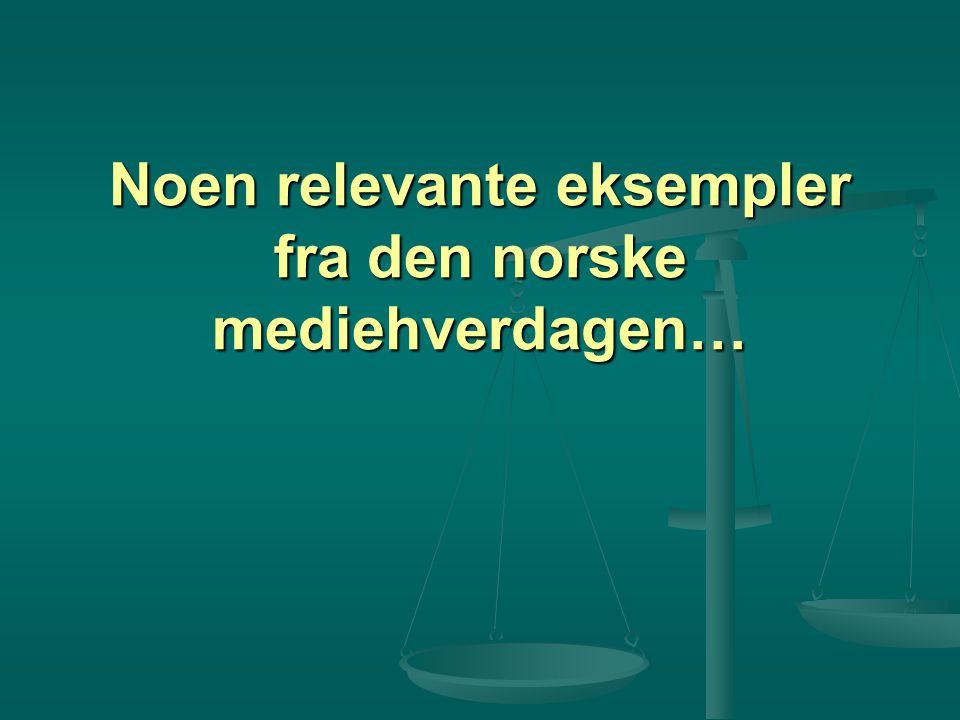 Noen relevante eksempler fra den norske mediehverdagen…