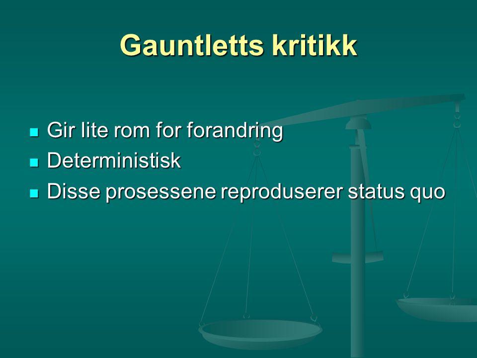Gauntletts kritikk Gir lite rom for forandring Deterministisk