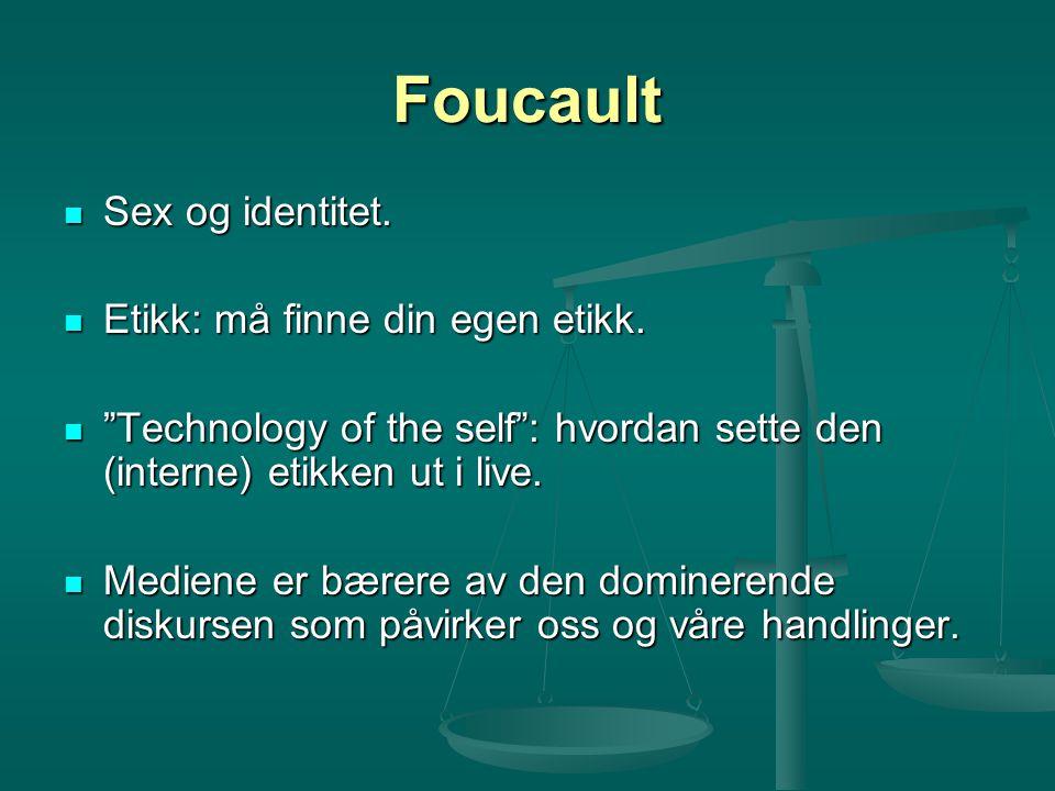 Foucault Sex og identitet. Etikk: må finne din egen etikk.