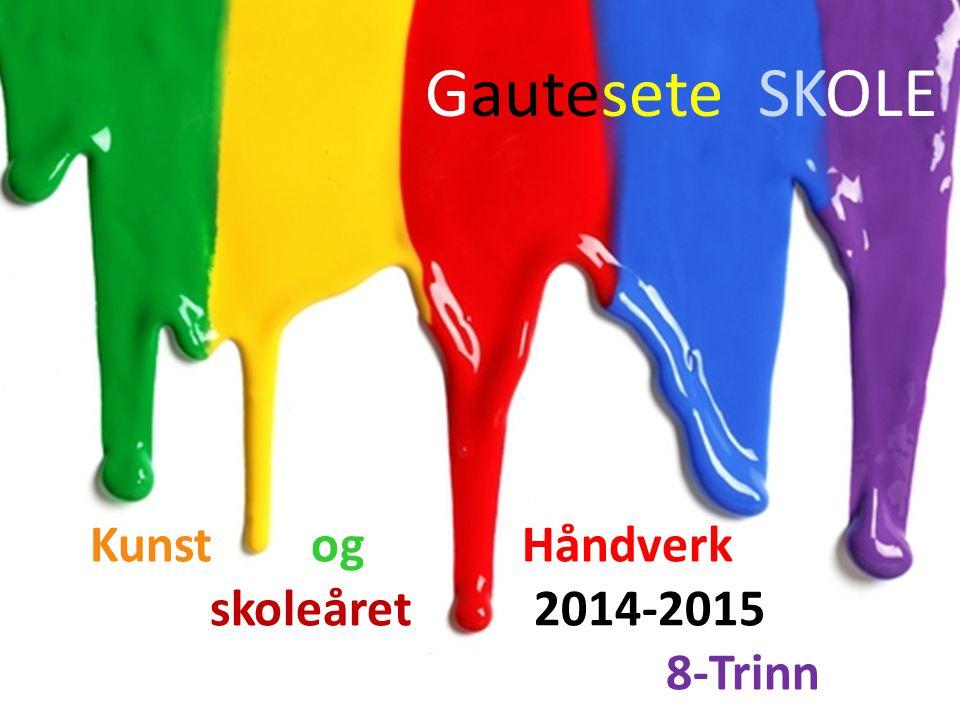 Gautesete SKOLE Kunst og Håndverk skoleåret 2014-2015 8-Trinn