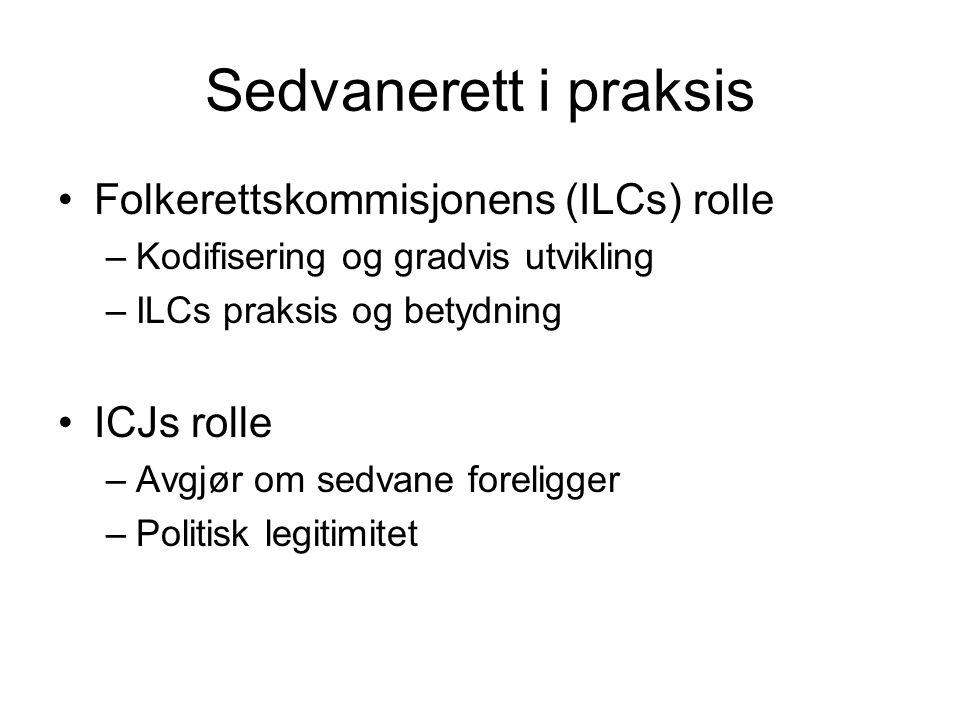 Sedvanerett i praksis Folkerettskommisjonens (ILCs) rolle ICJs rolle