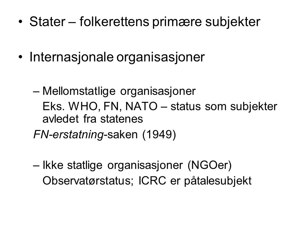Stater – folkerettens primære subjekter Internasjonale organisasjoner